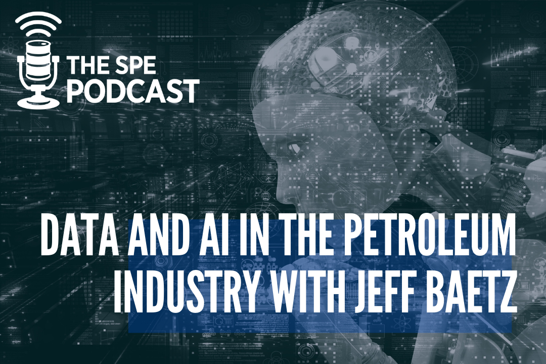 The SPE Podcast - Data and AI in the Petroleum Industry with Jeff Baetz