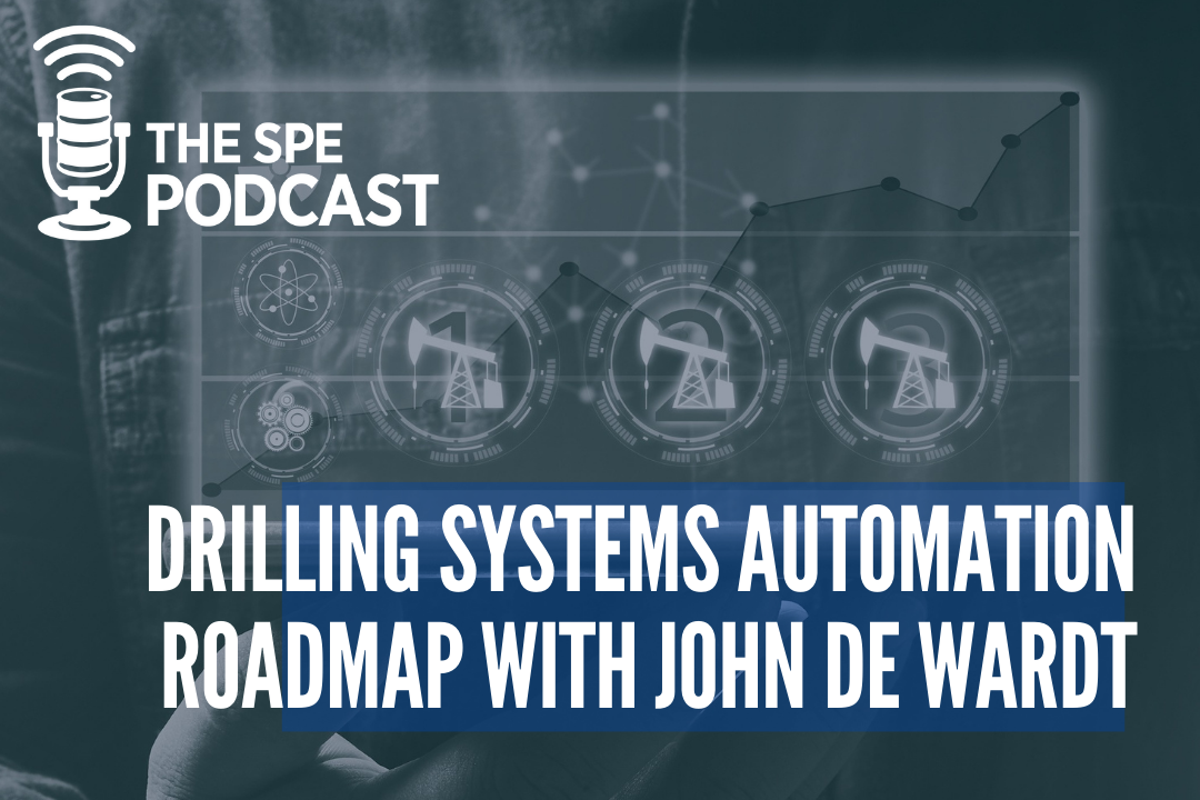The SPE Podcast - Drilling Automation Roadmap with John de Wardt