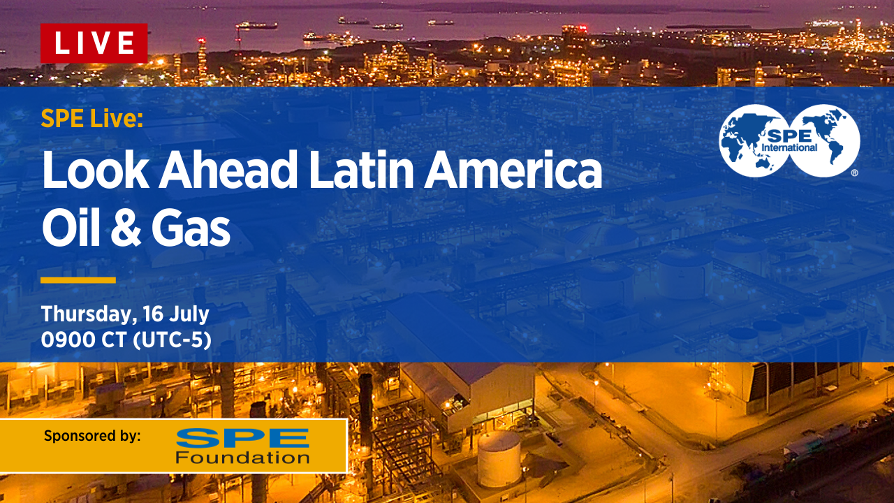 SPE Live: Look Ahead Latin America Oil & Gas