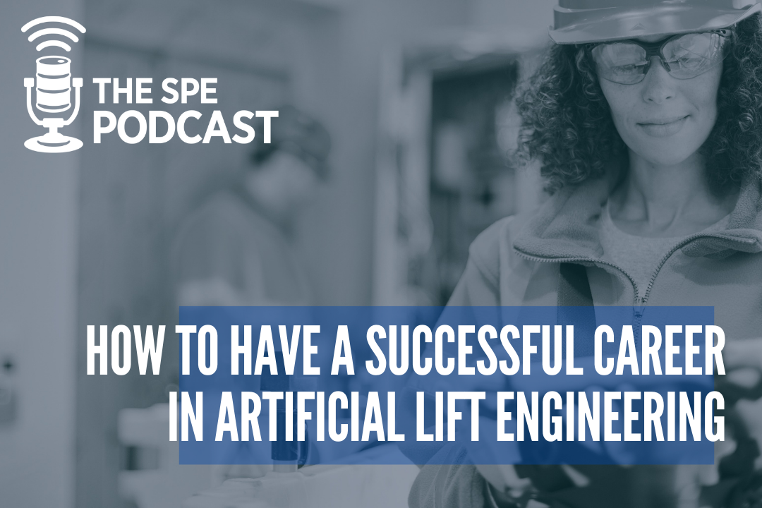 SPE Podcast Episode Promo - Energizing Our Lives: How to have a successful career in Artificial Lift Engineering